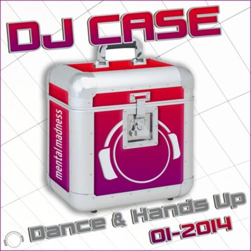 DJ Case -  Dance & Hands Up 01-2014 (2014)