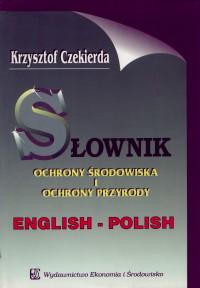 Krzysztof Czekierda -  S�ownik Ochrony �rodowiska i Ochrony Przyrody ANGIELSKO - POLSKI