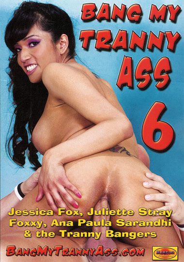 Bang My Tranny Ass 6 (2010)